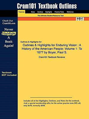 Outlines & Highlights for Enduring Vision: A History of the American People: Volume 1: To 1877 by Boyer, Paul S., ISBN: 9780547052113