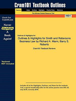 Outlines & Highlights for Smith and Robersons Business Law by Richard A. Mann, Barry S. Roberts, ISBN: 9780324655520