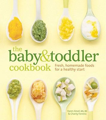 Baby and Toddler Cookbook : Fresh, Homemade Foods for a Healthy Start