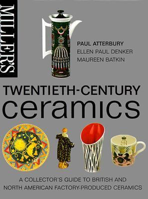 Miller's Twentieth-Century Ceramics A Collector's Guide to British and North American Factory-Produced Ceramics