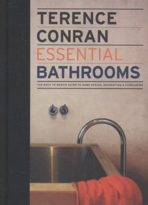 Essential Bathrooms: The Back to Basics Guides to Home Design, Decoration, and Furnishing