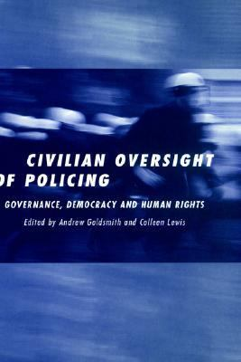 Civilian Oversight of Policing Governance, Democracy and Human Rights