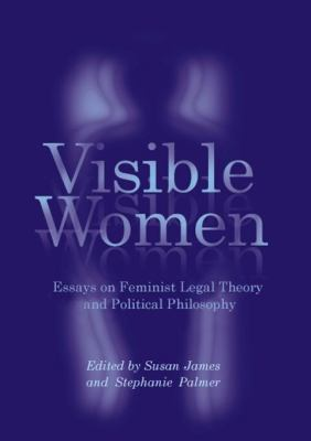 visible women essays on feminist legal theory Articles feminist legal theory, feminist lawmaking, and the legal profession cynthia grant boivman and elizabeth al schneider introduction t his essay addresses.