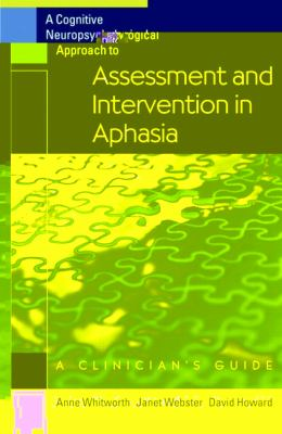 Cognitive Neuropsychological Approach to Assessment and Intervention in Aphasia A Clinician's Guide