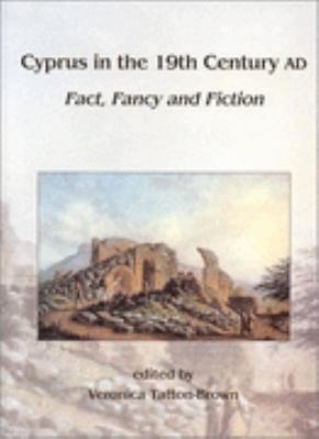 Cyprus in the 19th Century Ad Fact, Fancy and Fiction  Papers of the 22nd British Museum Classical Colloquium December 1998
