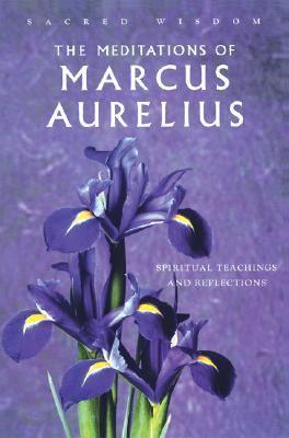 Meditations of Marcus Aurelius Spiritual Teachings And Reflections