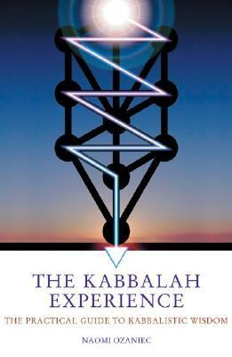 Kabbalah Experience The Practical Guide to Kabbalistic Wisdom