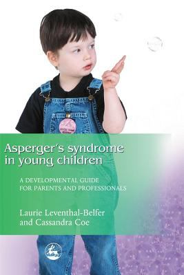 Asperger Syndrome in Young Children A Developmental Approach for Parents and Professionals