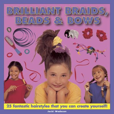 Brilliant Braids, Beads and Bows