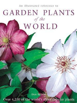 Illustrated Reference to Garden Plants of the World Over 4,250 of the World's Most Popular Plants