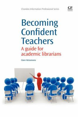 Becoming Confident Teachers: A Guide for Academic Librarians