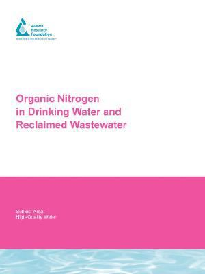 Organic Nitrogen in Drinking Water and Reclaimed Wastewater Awwarf Report 91116f
