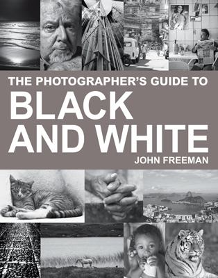 Photographer's Guide to Black & White A Complete Masterclass
