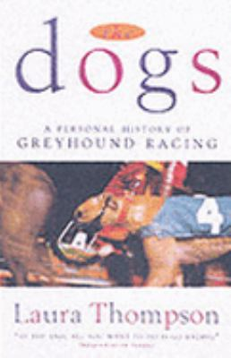 Dogs A Personal History of Greyhound Racing