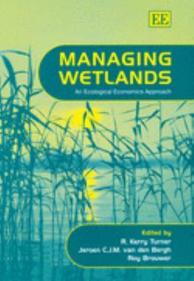 Managing Wetlands An Ecological Economics Approach