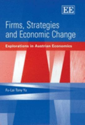 Firms, Strategies And Economic Change Explorations In Austrian Economics