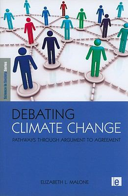 Debating Climate Change: Pathways Through Argument to Agreement (Science in Society Series)