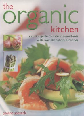 The Organic Kitchen: A Cook's Guide to Natural Ingredients ...
