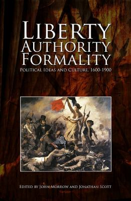Liberty, Authority, Formality: Political Ideas and Culture: 1600-1900