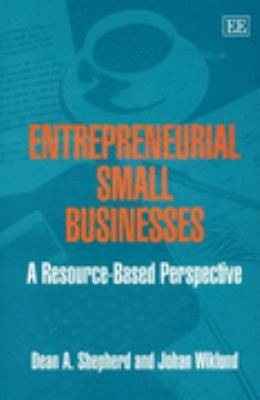 Entrepreneurial Small Businesses A Resource-based Perspective