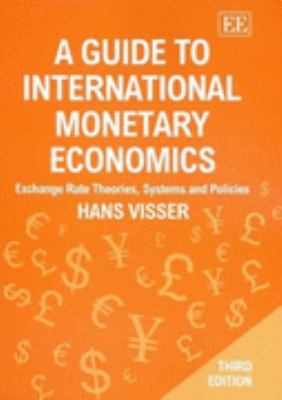Guide to International Monetary Economics Exchange Rate Theories, Systems And Policies