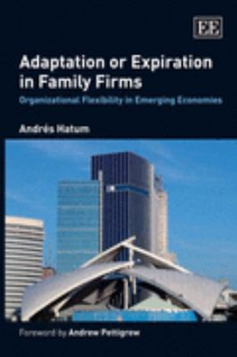 Adaptation or Expiration in Family Firms Organizational Flexibility in Emerging Economies