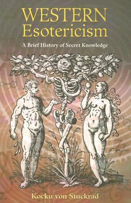 Western Esotericism A Brief History of Secret Knowledge