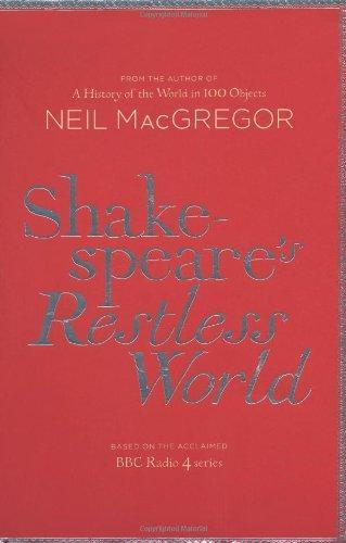 Shakespeare's Restless World A Portrait of an Era in Twenty Objects
