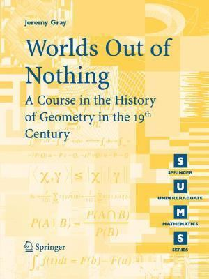 Worlds Out of Nothing A Course in the History of Geometry in the 19th Century