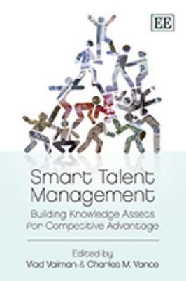 Smart Talent Management: Building Knowledge Assets for Competitive Advantage