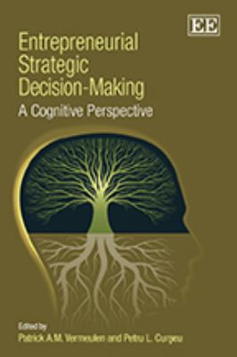 Entrepreneurial Strategic Decision-Making: A Cognitive Perspective