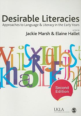 Desirable Literacies: Approaches to Language and Literacy in the Early Years