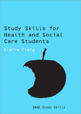 Study Skills for Health and Social Care Students (Sage Study Skills Series)