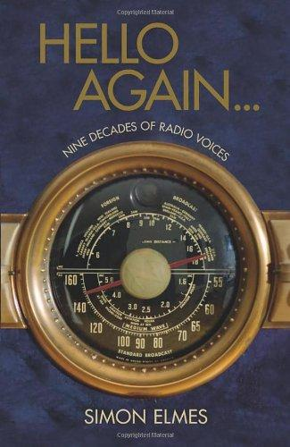 Hello Again . . .: Nine Decades of Radio Voices