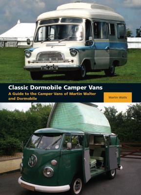 Classic Dormobile Camper Vans: A Guide to the Camper Vans of Martin Walter and Dormobile