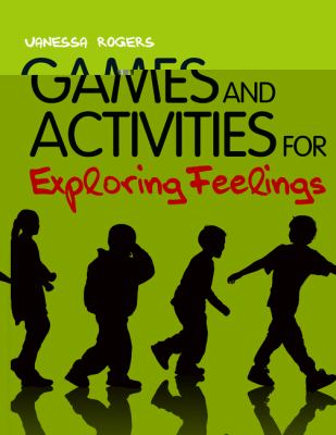 Games and Activities for Exploring Feelings with Children : Giving Children the Confidence to Navigate Emotions and Friendships