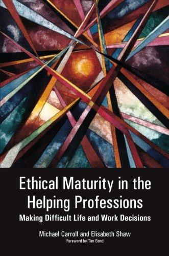 Ethical Maturity in the Helping Professions: Making Difficult Life and Work Decisions