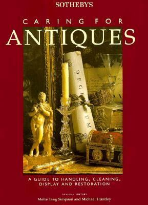 Sotheby's Caring for Antiques: A Guide to Handling, Cleaning, Display and Restoration