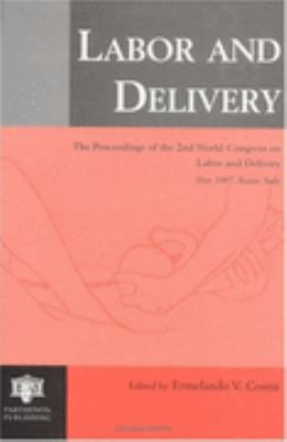 Labor and Delivery The Proceedings of the 2nd World Congress on Labor and Delivery, May 1997, Rome, Italy