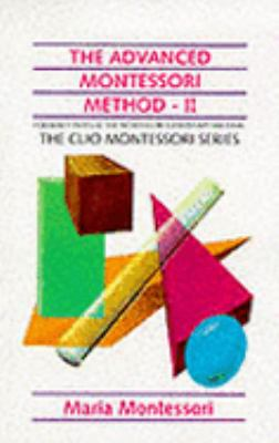 Advanced Montessori Method: Scientific Pedagogy as Applied to the Education of Children from Seven to Eleven Years