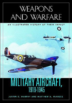 Military Aircraft, 1919-1945 An Illustrated History Of Their Impact
