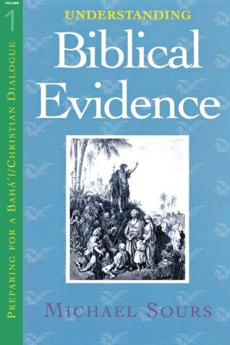 Understanding Biblical Evidence vol. 1 (Preparing for a Baha'i and Christian Dialogue) (Volume 1)