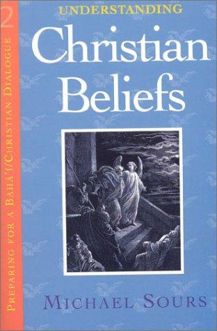 Understanding Christian Beliefs vol.2 (Preparing for a Baha'i and Christian Dialogue) (v. 2)