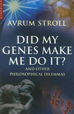 Did My Genes Make Me Do It? And Other Philosophical Dilemmas