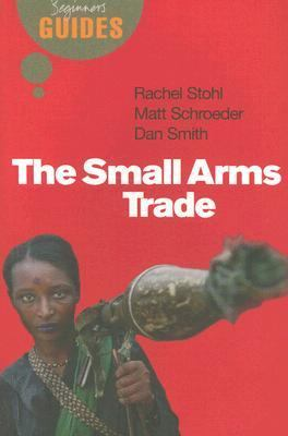 Small Arms Trade A Beginner's Guide