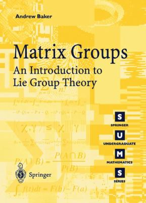 Matrix Groups An Introduction to Lie Group Theory