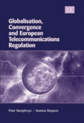 Globalisation, Convergence And European Telecommunications Regulation