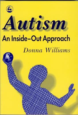 Autism-An Inside-Out Approach An Innovative Look at the Mechanics of 'Autism' and Its Developmental 'Cousins'