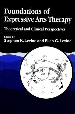 Foundations of Expressive Arts Therapy Theoretical and Clinical Perspective