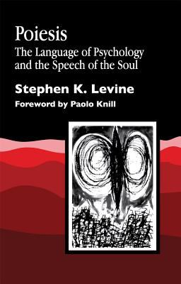 Poiesis The Language of Psychology and the Speech of the Soul